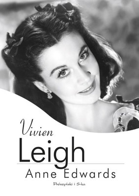 Anne Edwards - Vivien Leigh