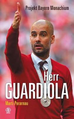 Marti Perarnau - Herr Guardiola. Projekt Bayern Monachium