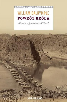 William Dalrymple - Powrót króla. Bitwa o Afganistan 1839-42 / William Dalrymple - The Return of a King