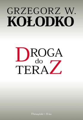 Grzegorz W. Kołodko - Droga do teraz