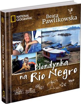Beata Pawlikowska - Blondynka na Rio Negro