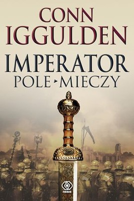 Conn Iggulden - Imperator. Tom 3. Pole mieczy