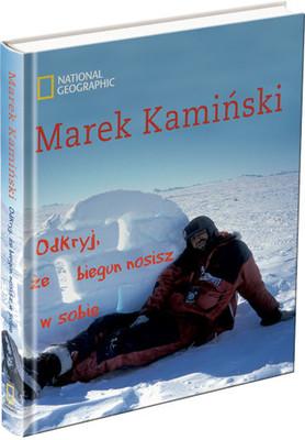 Marek Kamiński - Odkryj, że biegun nosisz w sobie