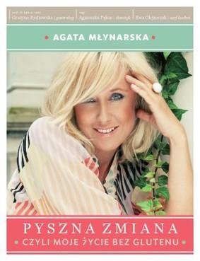 Agata Młynarska, Grażyna Rydzewska, Agnieszka Pęksa, Ewa Olejniczak - Pyszna zmiana, czyli moje życie bez glutenu