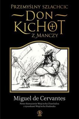Miguel de Cervantes - Przemyślny szlachcic. Don Kichot z Manchy