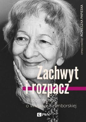 Agnieszka Papieska - Zachwyt i rozpacz. Wspomnienia o Wisławie Szymborskiej