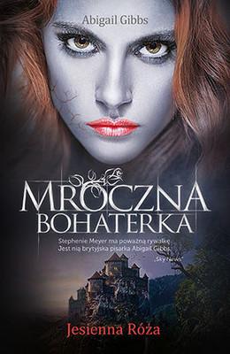 Abigail Gibbs - Mroczna bohaterka. Tom 2. Jesienna Róża / Abigail Gibbs - The Dark Heroine: Autumn Rose