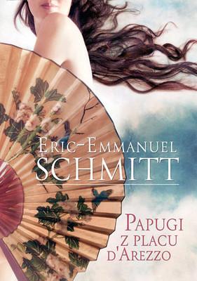 Eric-Emmanuel Schmitt - Papugi z placu d'Arezzo / Eric-Emmanuel Schmitt - Les perroquets de la place d'Arezzo