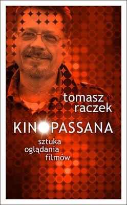 Tomasz Raczek - Kinopassana. Sztuka oglądania filmów