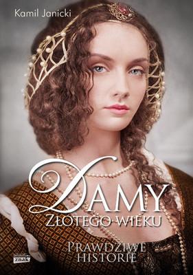 Kamil Janicki - Damy złotego wieku. Prawdziwe historie