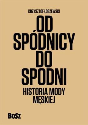 Krzysztof Łoszewski - Od spódnicy do spodni. Historia mody męskiej