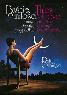 Rafał Olbiński - Baśnie o miłości i innych dziwnych przypadkach / Rafał Olbiński - Tales of Love and Other Curious Predicaments