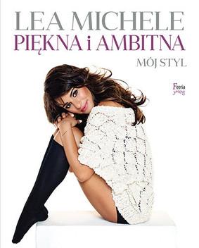 Lea Michele - Piękna i ambitna. Mój styl / Lea Michele - Brunette Ambition