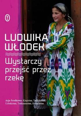 Ludwika Włodek - Wystarczy przejść przez rzekę