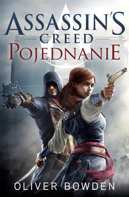 Oliver Bowden - Assassin's Creed: Pojednanie / Oliver Bowden - Assassin's Creed: Unity