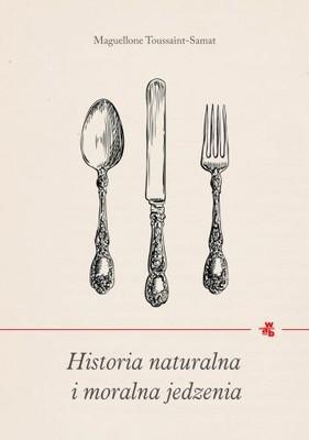 Maguelonne Toussaint-Samat - Historia naturalna i moralna jedzenia / Maguelonne Toussaint-Samat - Histoire Naturelle Et Morale De La Nourriture