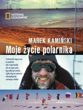 Marek Kamiński - Moje życie polarnika