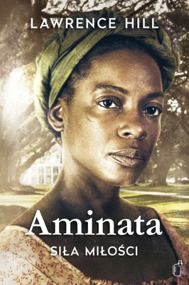 Lawrence Hill - Aminata. Siła miłości / Lawrence Hill - The Book of Negroes