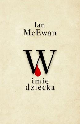 Ian McEwan - W imię dziecka / Ian McEwan - Children Act