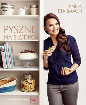 Anna Starmach - Pyszne na słodko