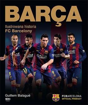 Guillem Balagué - BARCA. Ilustrowana historia FC Barcelony / Guillem Balagué - Barca. Illustrated History