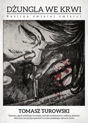 Tomasz Turiowski - Dżungla we krwi. Roślina świętej śmierci