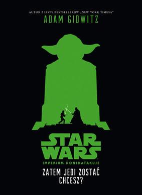 Adam Gidwitz - Star Wars. Zatem Jedi zostać chcesz? Imperium kontratakuje