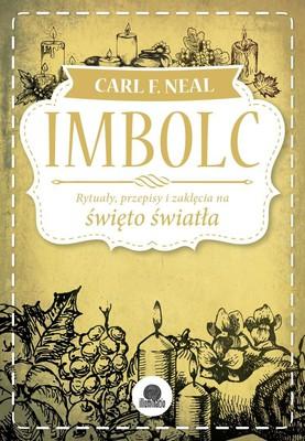 Carl F. Neal - Imbolc. Rytuały, przepisy i zaklęcia na święto światła / Carl F. Neal - Imbolc. Rituals, Recipes & Lore for Brigid's Day
