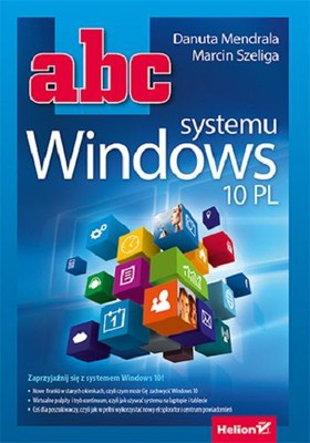 Danuta Mendrala, Marcin Szeliga - Abc systemu Windows 10 PL