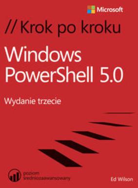 Ed Wilson - Windows PowerShell 5.0. Krok po kroku