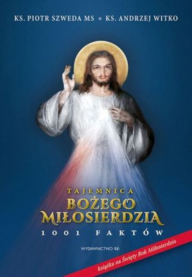 Piotr Szweda, Andrzej Witko - Tajemnica Bożego Miłosierdzia. 1001 faktów