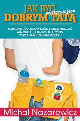Michał Nazarewicz - Jak być wystarczająco dobrym tatą