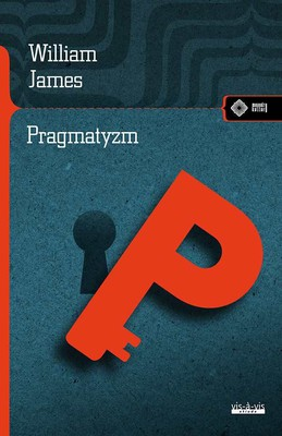 William James - Pragmatyzm / William James - Pragmatism - A New Name For Some Old Ways of Thinking: Popular Lectures on Philosophy