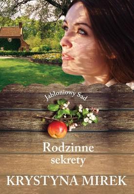 Krystyna Mirek - Jabłoniowy sad. Tom 2. Rodzinne sekrety