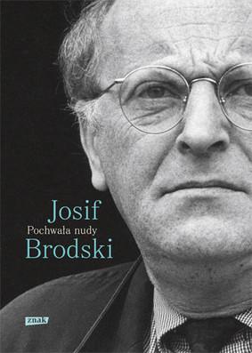 Iosif Brodski - Pochwała nudy / Iosif Brodski - On Grief and Reason
