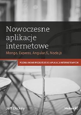 Jeff Dickey - Nowoczesne aplikacje internetowe. MongoDB, Express, AngularJS, Node.js