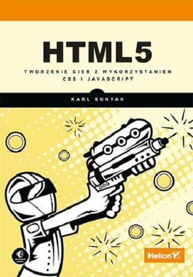 Karl Bunyan - HTML5. Tworzenie gier z wykorzystaniem CSS i JavaScript