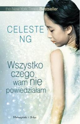 Celeste Ng - Wszystko czego wam nie powiedziałam / Celeste Ng - Everything I Never Told You
