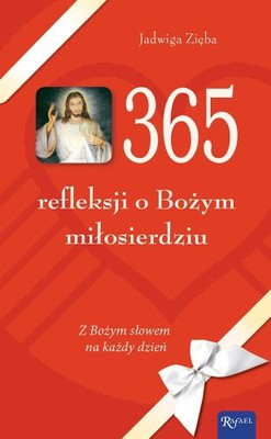 Jadwiga Zięba - 365 refleksji o Bożym miłosierdziu