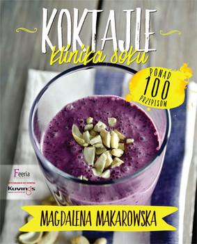 Magdalena Makarowska - Koktajle. Klinika soku