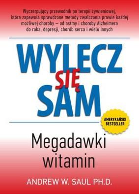 Andrew W. Saul - Wylecz się sam. Megadawki witamin