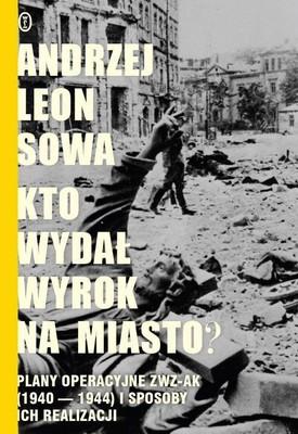 Andrzej Leon Sowa - Kto wydał wyrok na miasto?