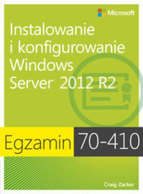 Craig Zucker - Egzamin 70-410: Instalowanie i konfigurowanie Windows Server 2012 R2