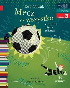 Ewa Nowak - Mecz o wszystko, czyli dzień z życia piłkarza. Czytam sobie. Poziom 3