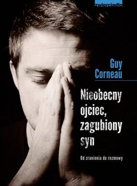 Guy Corneau - Nieobecny ojciec, zagubiony syn. Od zranienia do rozmowy / Guy Corneau - Absent Fathers, Lost Sons: The Search for Masculine Identity