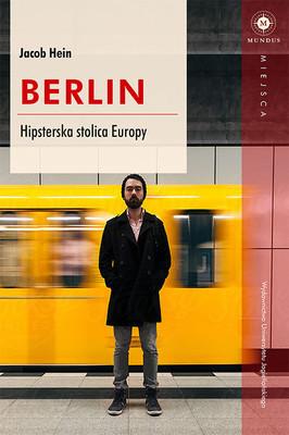 Jakob Hein - Berlin. Hipsterska stolica Europy