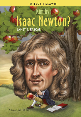 Janet B. Pascal - Kim był Isaac Newton? / Janet B. Pascal - Who Was Isaac Newton?