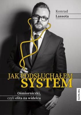 Konrad Lassota - Jak podsłuchałem system. Ośmiorniczki, czyli elita na widelcu