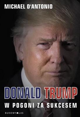 Mike D'Antonio - Donald Trump. W pogoni za sukcesem