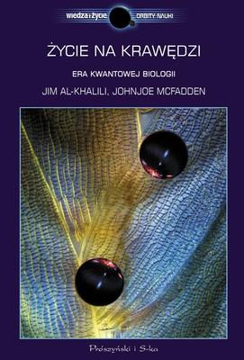 Jim Al-Khalili, Johnjoe McFadden - Życie na krawędzi. Era kwantowej biologii / Jim Al-Khalili, Johnjoe McFadden - Life on the Edge: The Coming of Age of Quantum Biology